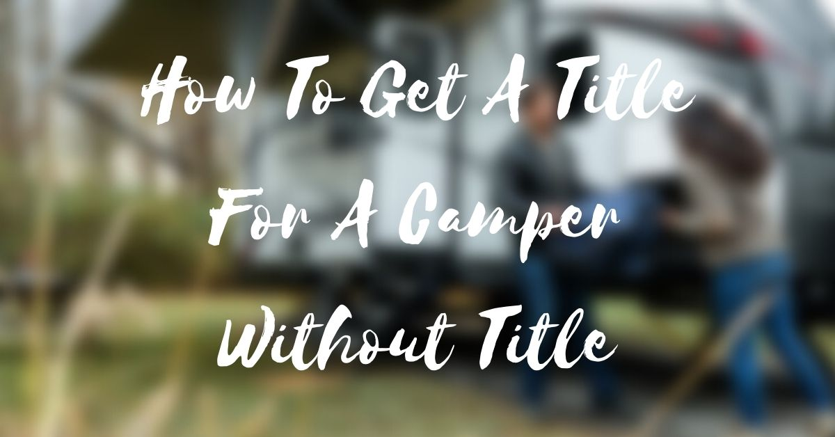 How To Get A Title For A Camper Without Title